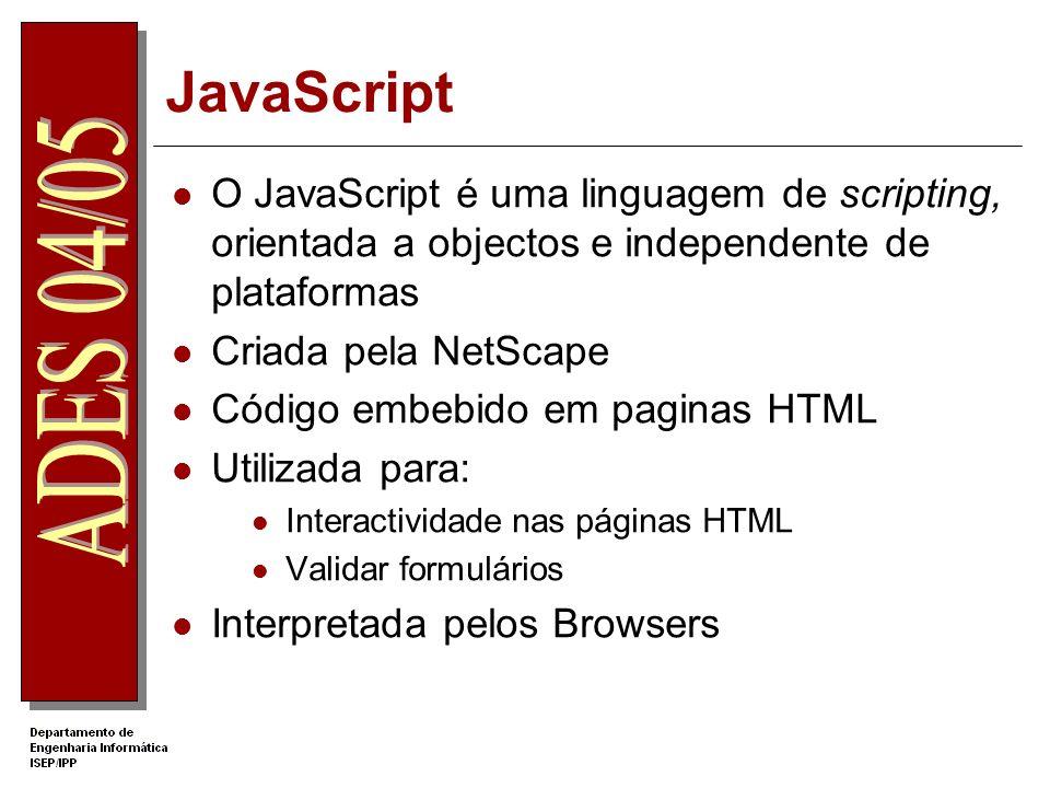 JavaScript O JavaScript é uma linguagem de scripting, orientada a objectos e independente de plataformas.