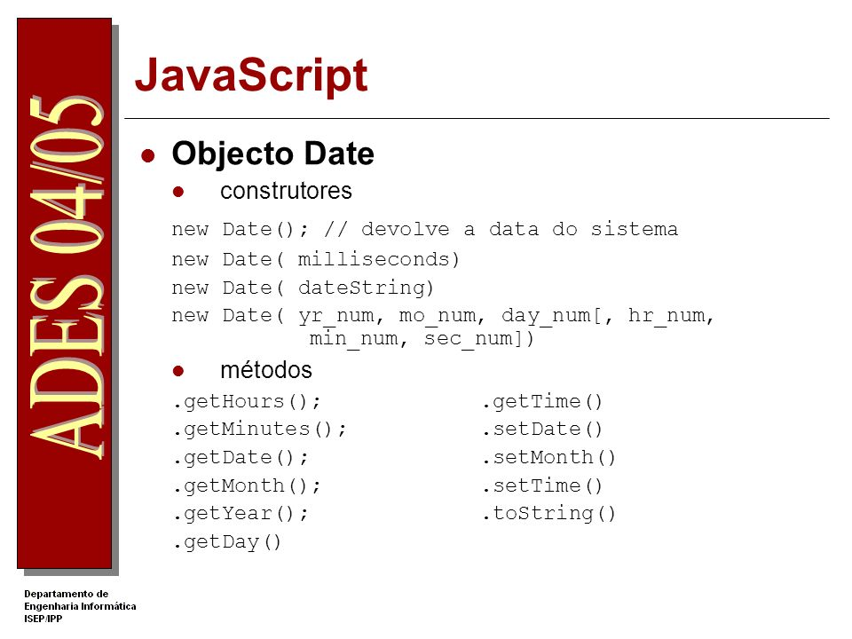JavaScript Objecto Date new Date(); // devolve a data do sistema