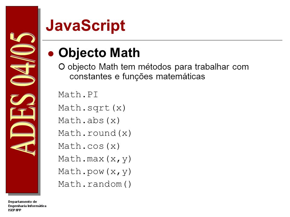 JavaScript Math.PI Objecto Math Math.sqrt(x) Math.abs(x) Math.round(x)