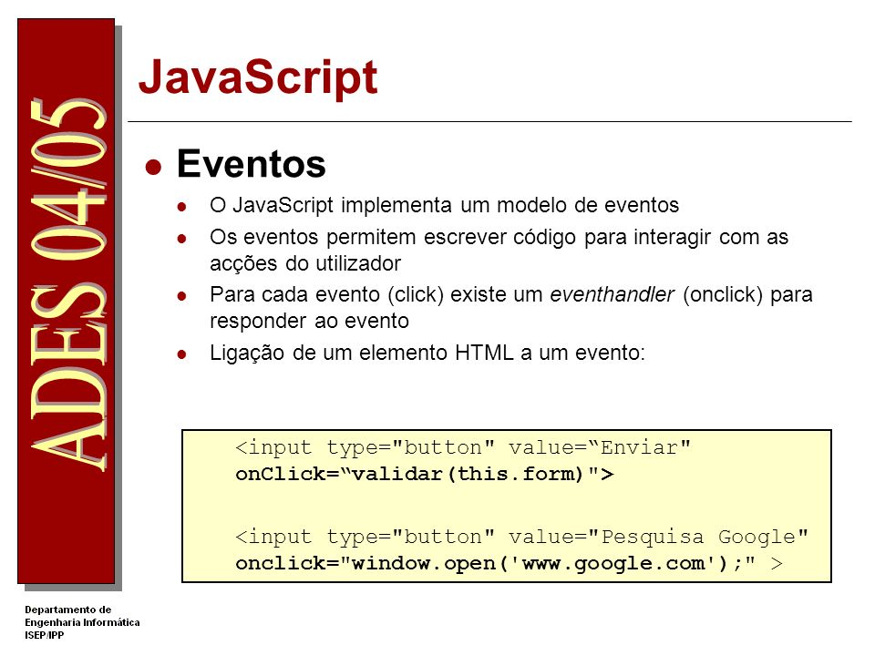 JavaScript Eventos O JavaScript implementa um modelo de eventos