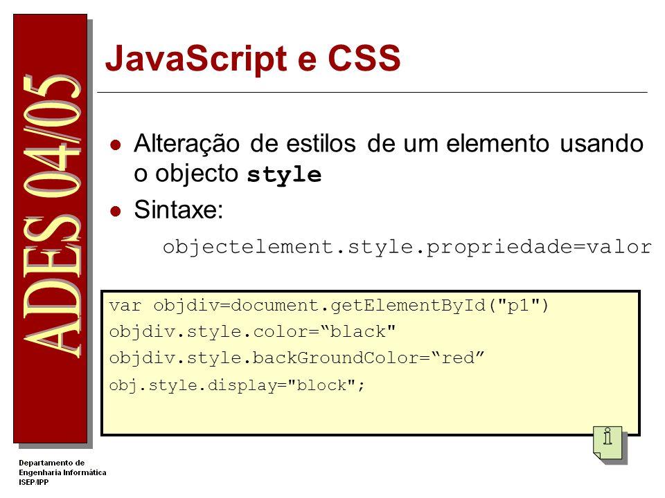 JavaScript e CSS Alteração de estilos de um elemento usando o objecto style. Sintaxe: objectelement.style.propriedade=valor.
