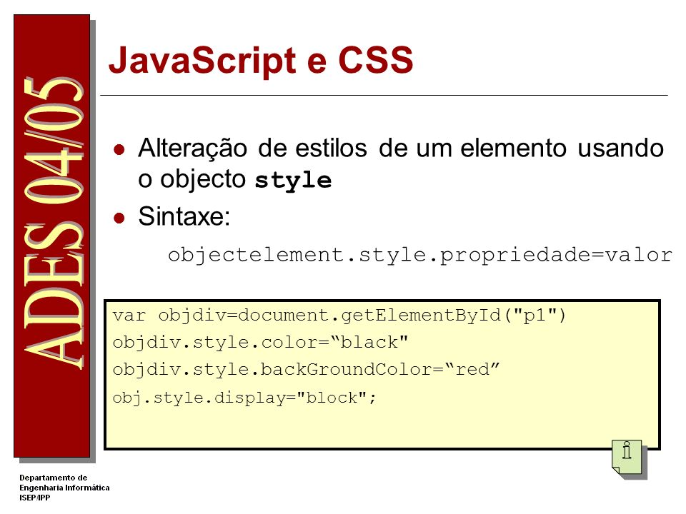 JavaScript e CSSAlteração de estilos de um elemento usando o objecto style. Sintaxe: objectelement.style.propriedade=valor.