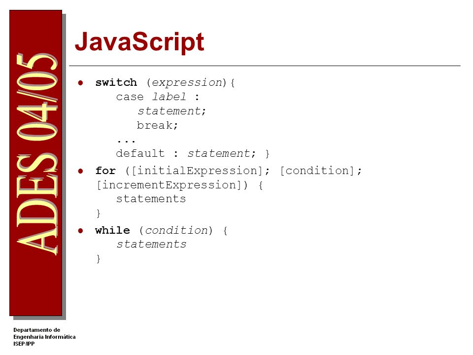 JavaScript switch (expression){ case label : statement; break; ... default : statement; }