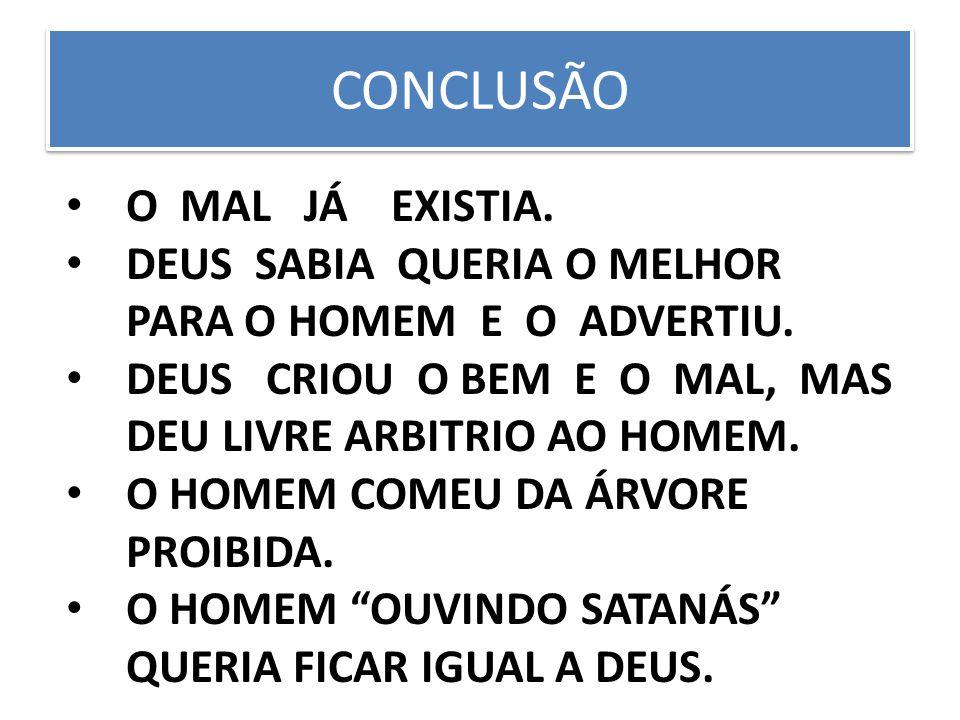 CONCLUSÃO O MAL JÁ EXISTIA.