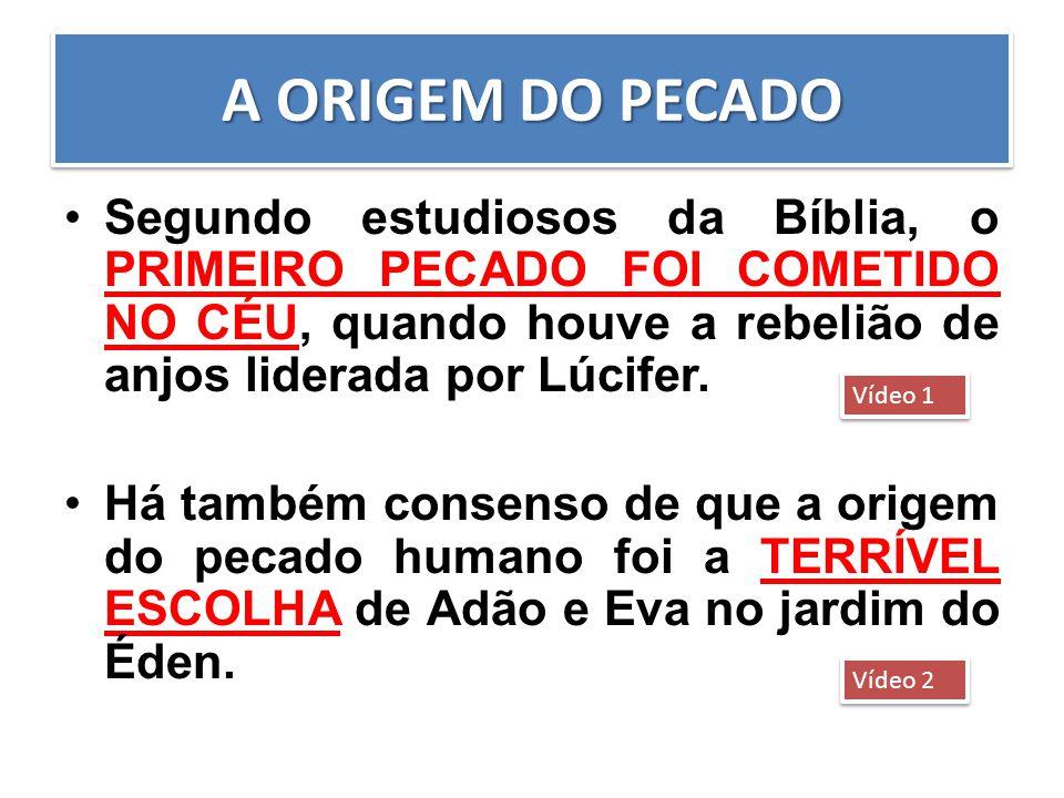 A ORIGEM DO PECADO Segundo estudiosos da Bíblia, o PRIMEIRO PECADO FOI COMETIDO NO CÉU, quando houve a rebelião de anjos liderada por Lúcifer.