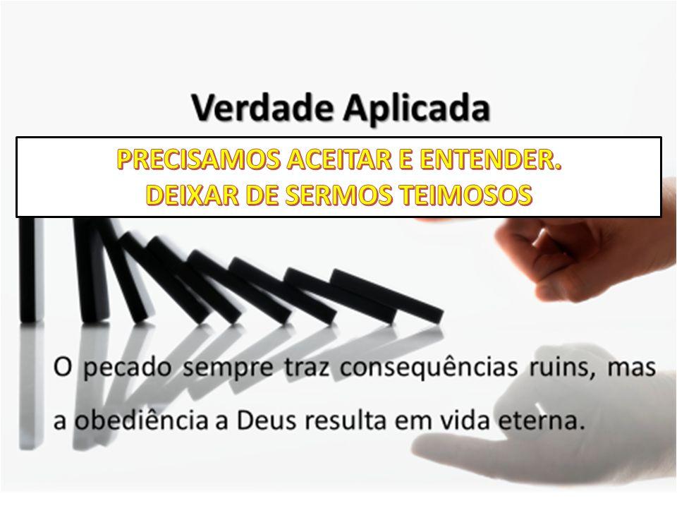 PRECISAMOS ACEITAR E ENTENDER. DEIXAR DE SERMOS TEIMOSOS