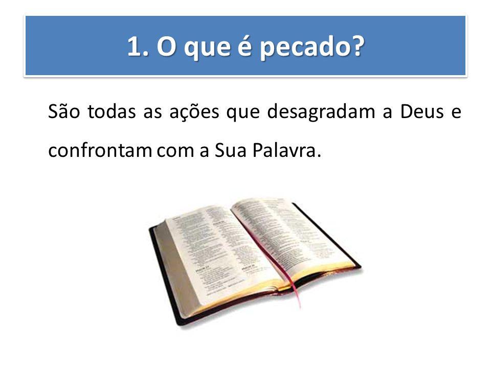 1. O que é pecado São todas as ações que desagradam a Deus e confrontam com a Sua Palavra.