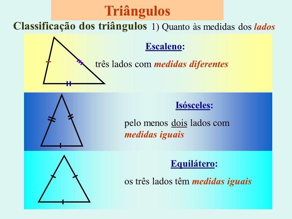 Triângulos Classificação dos triângulos 1) Quanto às medidas dos lados