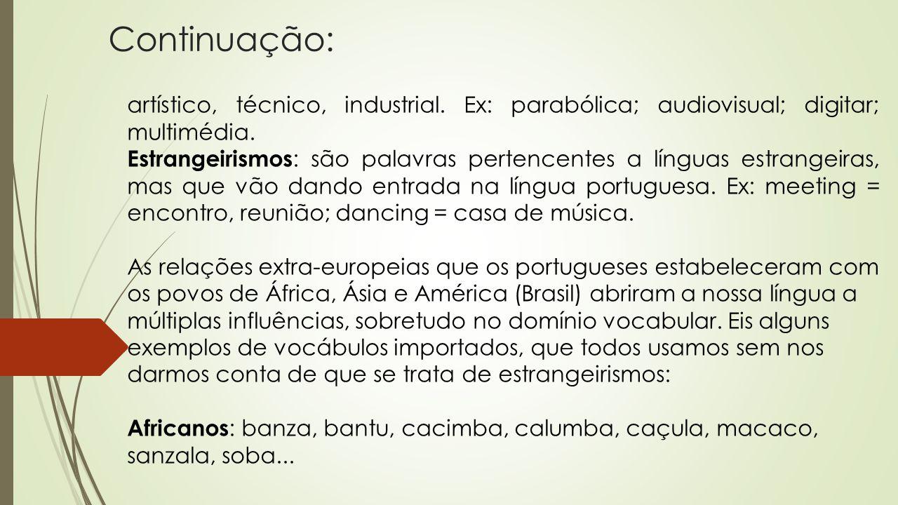 Continuação: artístico, técnico, industrial. Ex: parabólica; audiovisual; digitar; multimédia.
