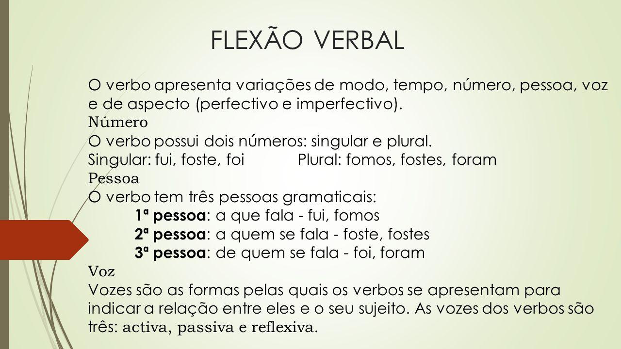 FLEXÃO VERBAL O verbo apresenta variações de modo, tempo, número, pessoa, voz e de aspecto (perfectivo e imperfectivo).