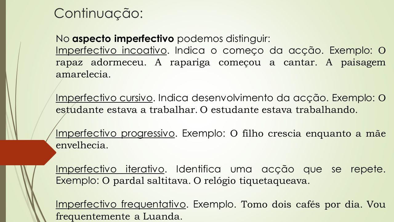 Continuação: No aspecto imperfectivo podemos distinguir: