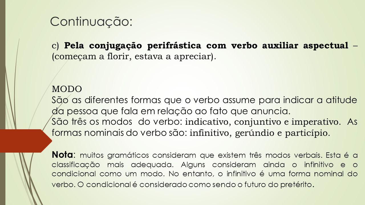 Continuação: c) Pela conjugação perifrástica com verbo auxiliar aspectual – (começam a florir, estava a apreciar).