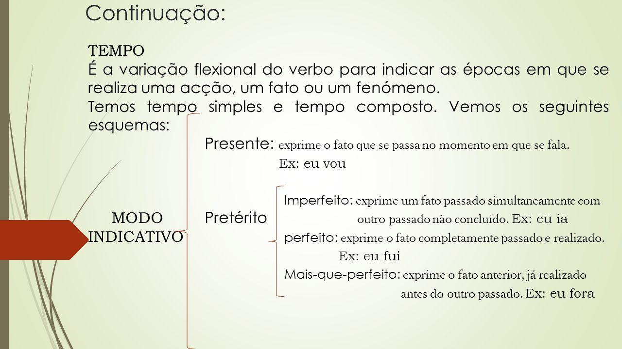 Continuação: TEMPO. É a variação flexional do verbo para indicar as épocas em que se realiza uma acção, um fato ou um fenómeno.