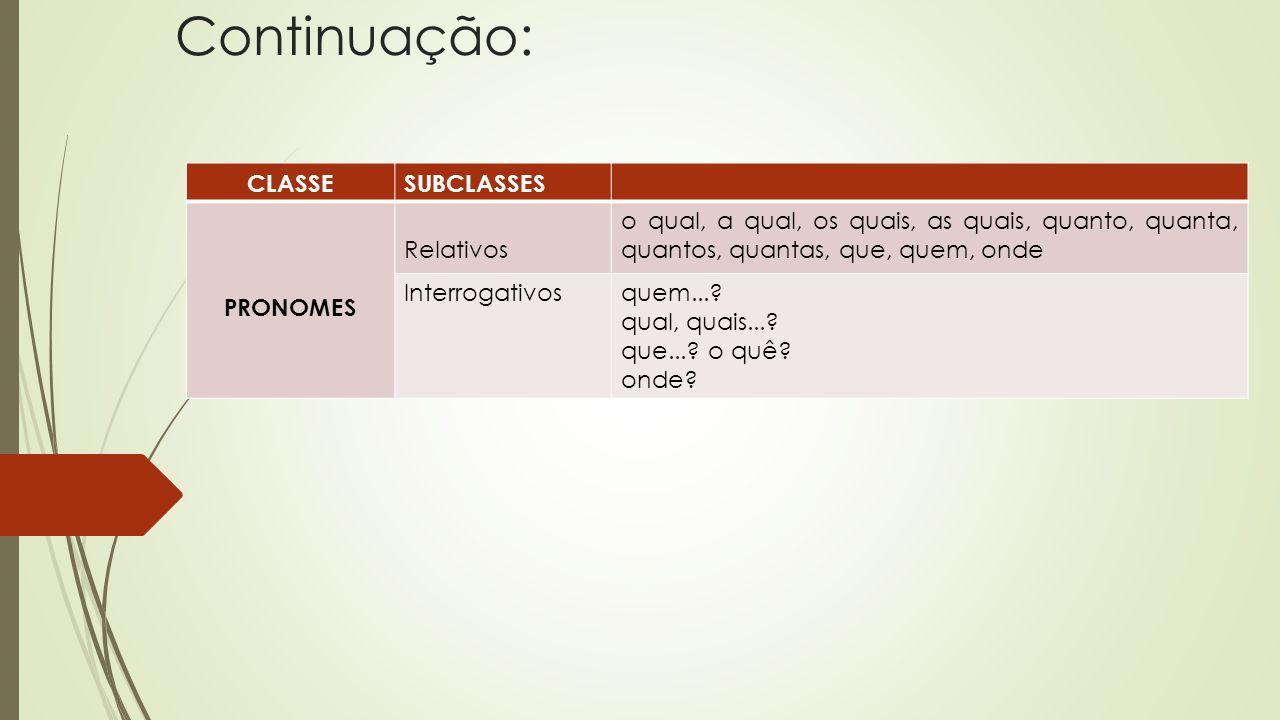 Continuação: CLASSE SUBCLASSES PRONOMES Relativos