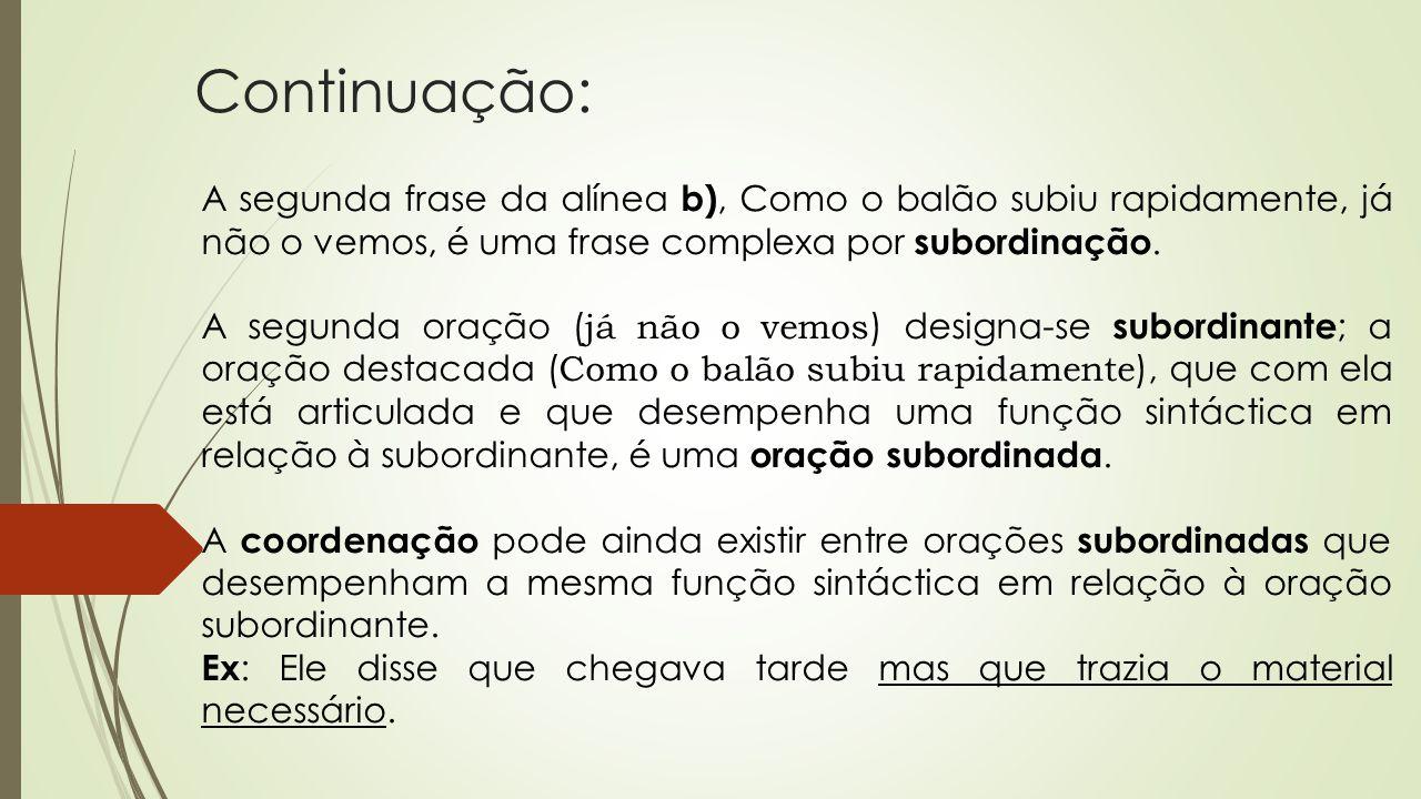 Continuação: A segunda frase da alínea b), Como o balão subiu rapidamente, já não o vemos, é uma frase complexa por subordinação.