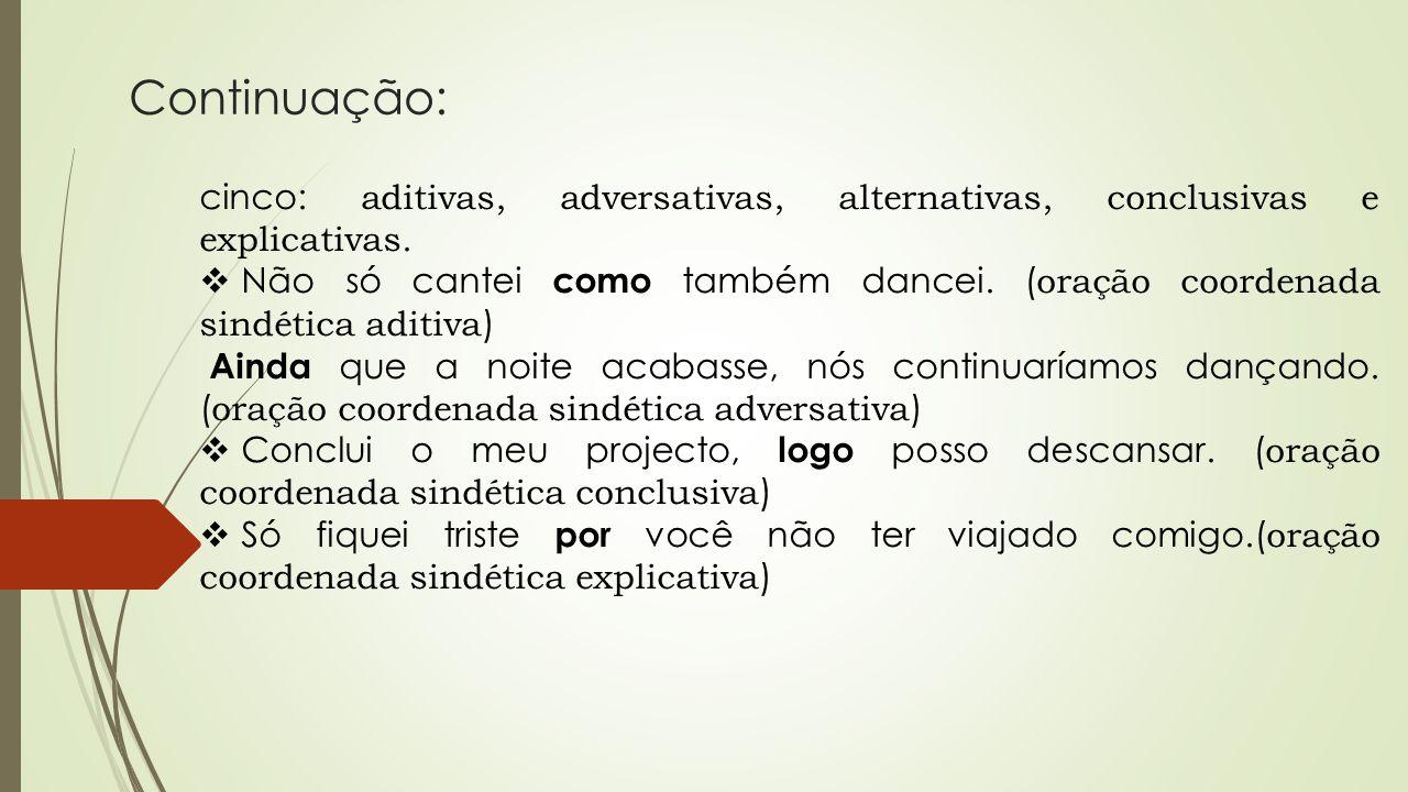 Continuação: cinco: aditivas, adversativas, alternativas, conclusivas e explicativas.