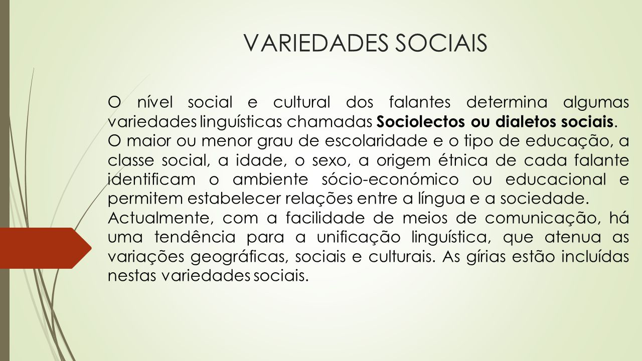 VARIEDADES SOCIAIS O nível social e cultural dos falantes determina algumas variedades linguísticas chamadas Sociolectos ou dialetos sociais.