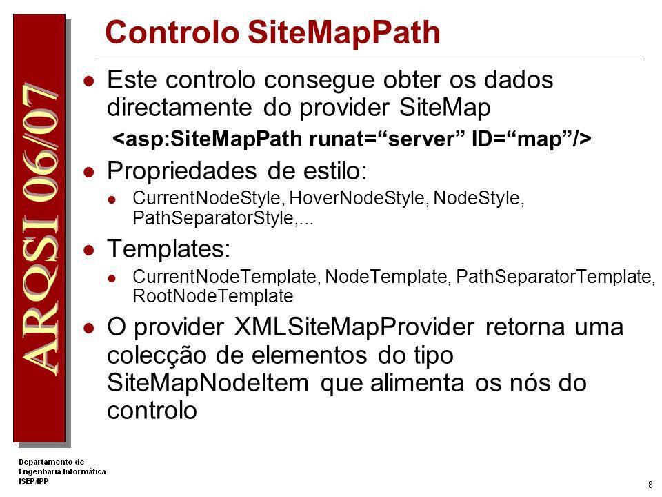 Controlo SiteMapPath Este controlo consegue obter os dados directamente do provider SiteMap. <asp:SiteMapPath runat= server ID= map />