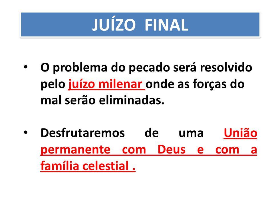 JUÍZO FINAL O problema do pecado será resolvido pelo juízo milenar onde as forças do mal serão eliminadas.