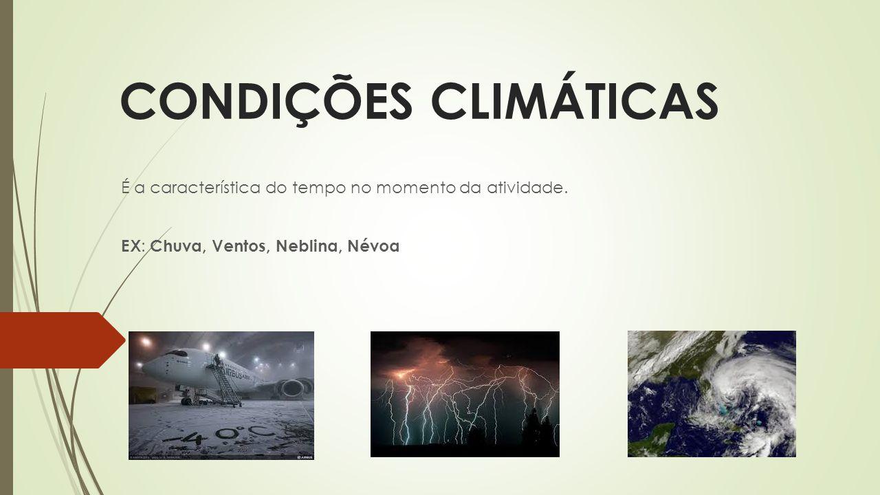 CONDIÇÕES CLIMÁTICAS É a característica do tempo no momento da atividade.
