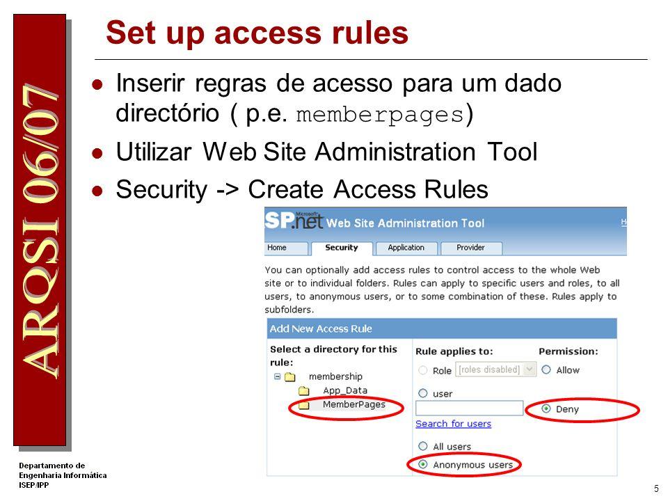 Set up access rules Inserir regras de acesso para um dado directório ( p.e. memberpages) Utilizar Web Site Administration Tool.