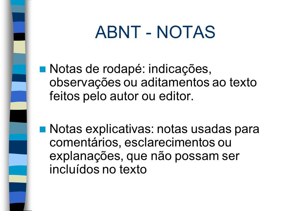 ABNT - NOTAS Notas de rodapé: indicações, observações ou aditamentos ao texto feitos pelo autor ou editor.