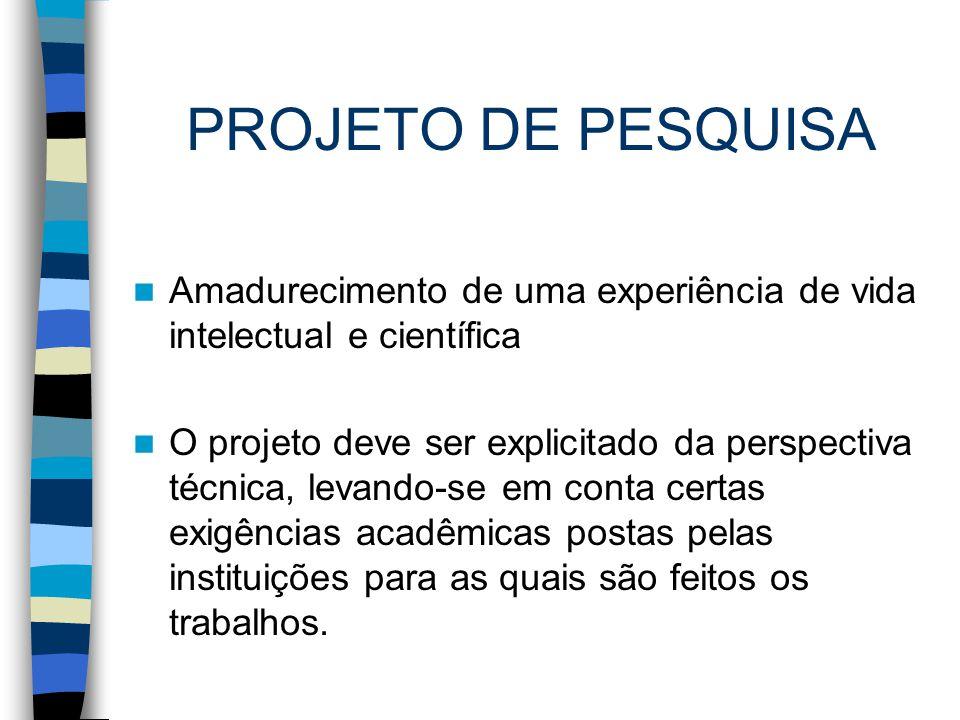 PROJETO DE PESQUISA Amadurecimento de uma experiência de vida intelectual e científica.