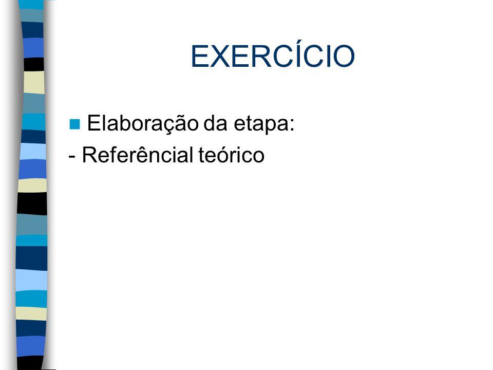 EXERCÍCIO Elaboração da etapa: - Referêncial teórico