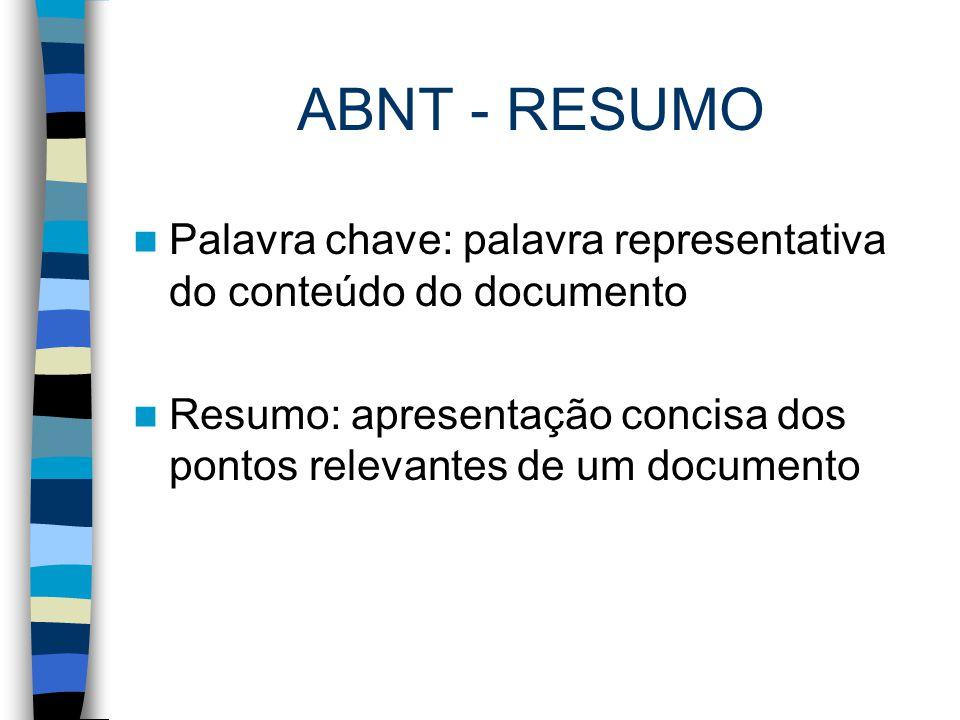 ABNT - RESUMO Palavra chave: palavra representativa do conteúdo do documento.