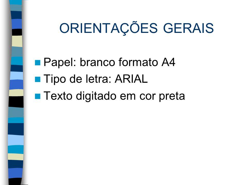 ORIENTAÇÕES GERAIS Papel: branco formato A4 Tipo de letra: ARIAL