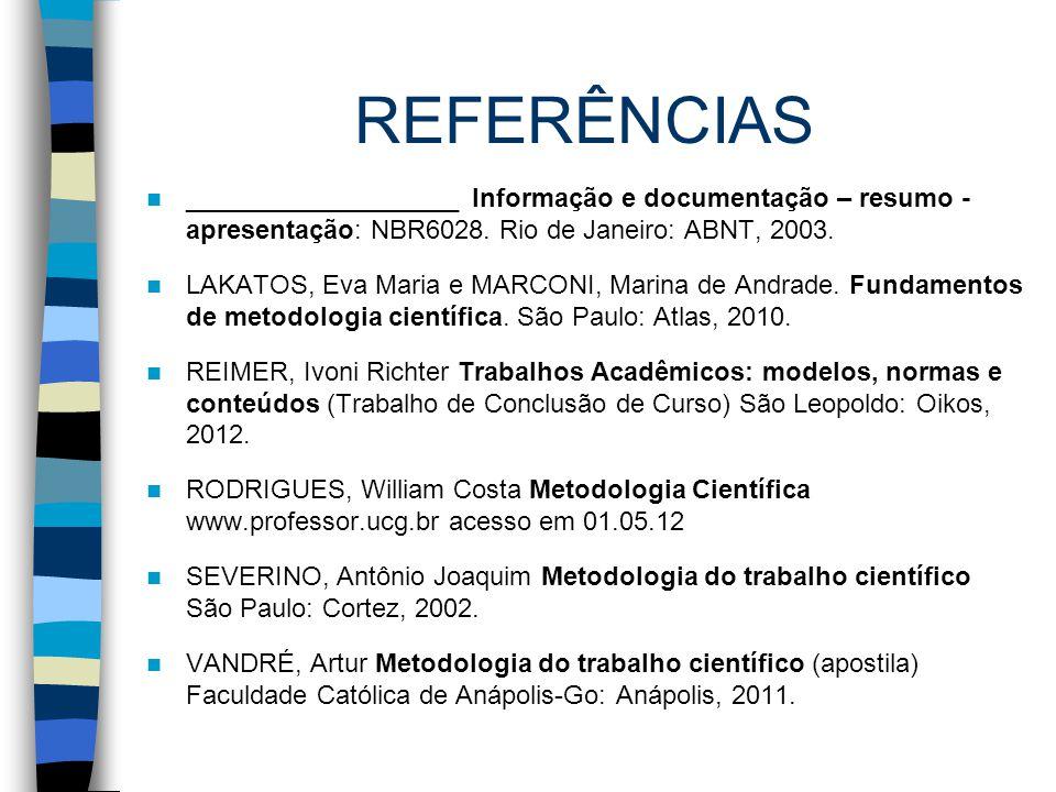 REFERÊNCIAS ___________________ Informação e documentação – resumo - apresentação: NBR6028. Rio de Janeiro: ABNT, 2003.