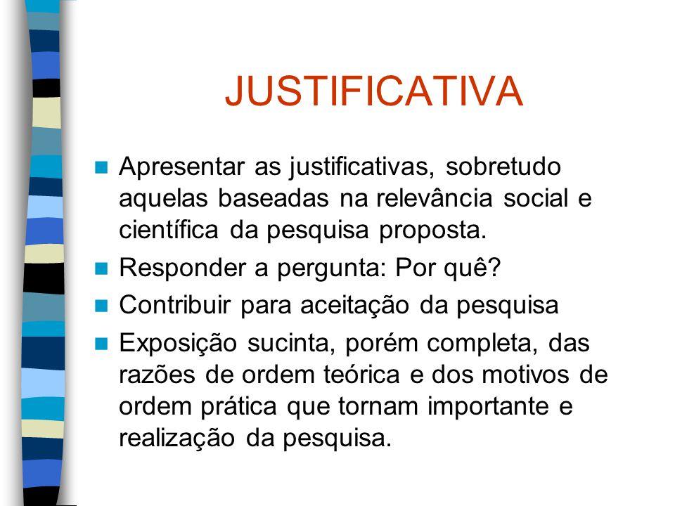 JUSTIFICATIVA Apresentar as justificativas, sobretudo aquelas baseadas na relevância social e científica da pesquisa proposta.