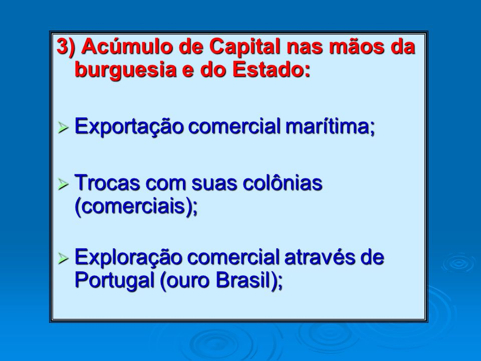 3) Acúmulo de Capital nas mãos da burguesia e do Estado: