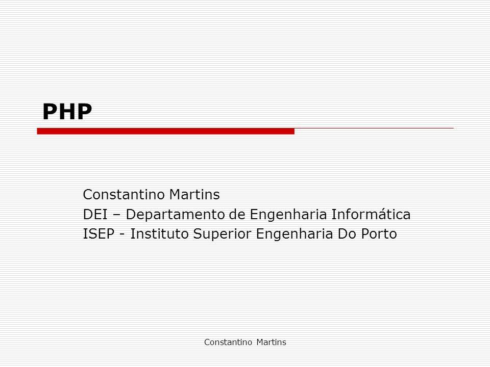 PHP Constantino Martins DEI – Departamento de Engenharia Informática