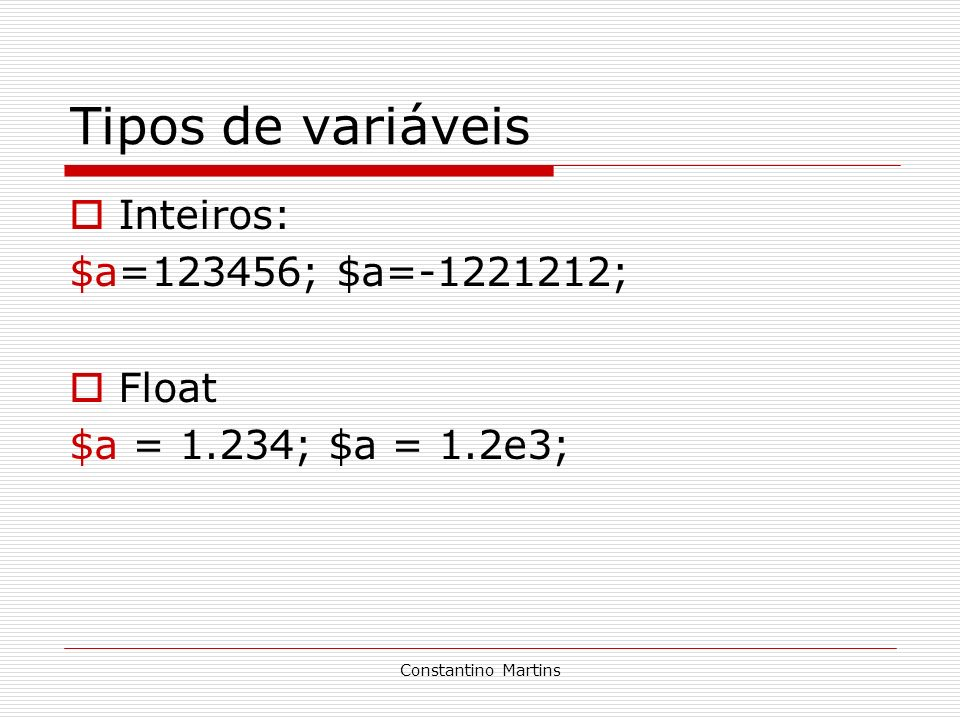 Tipos de variáveis Inteiros: $a=123456; $a=-1221212; Float