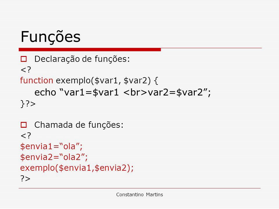 Funções Declaração de funções: < function exemplo($var1, $var2) {