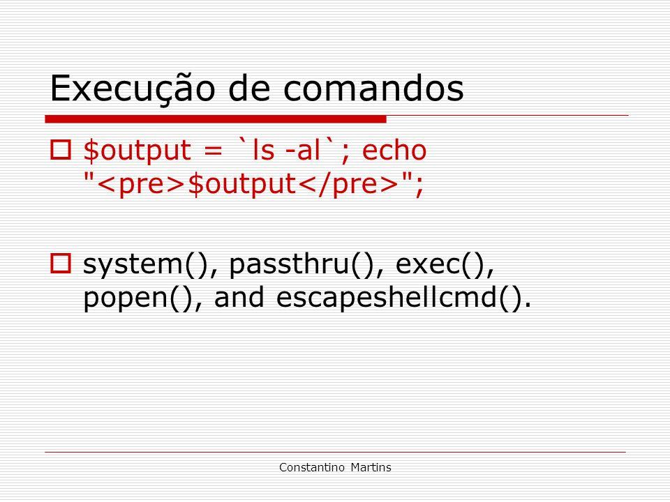 Execução de comandos $output = `ls -al`; echo <pre>$output</pre> ; system(), passthru(), exec(), popen(), and escapeshellcmd().