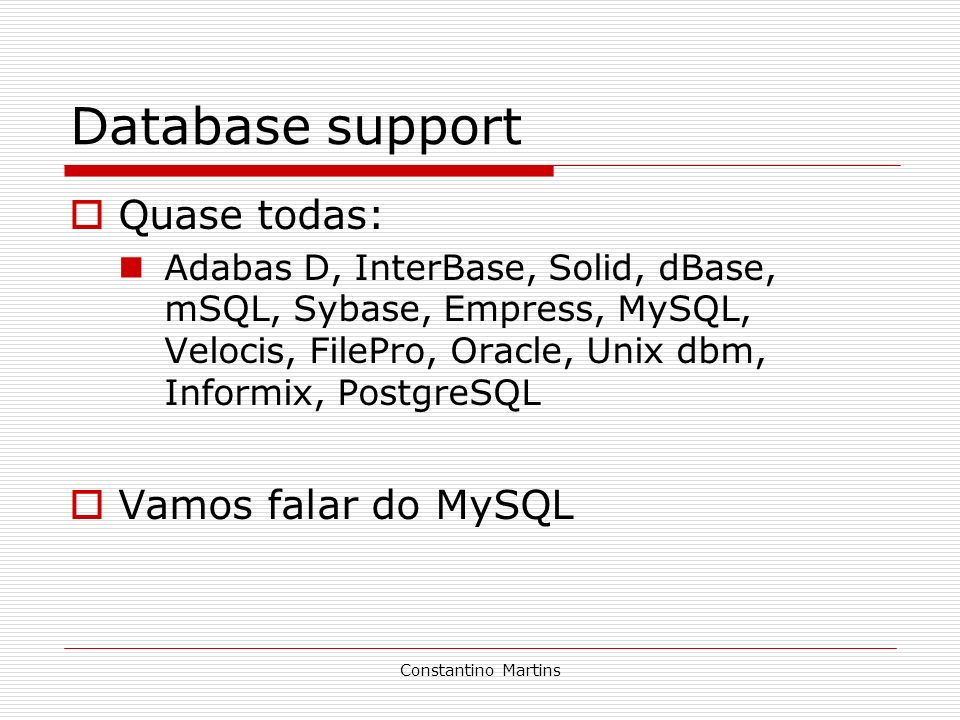 Database support Quase todas: Vamos falar do MySQL