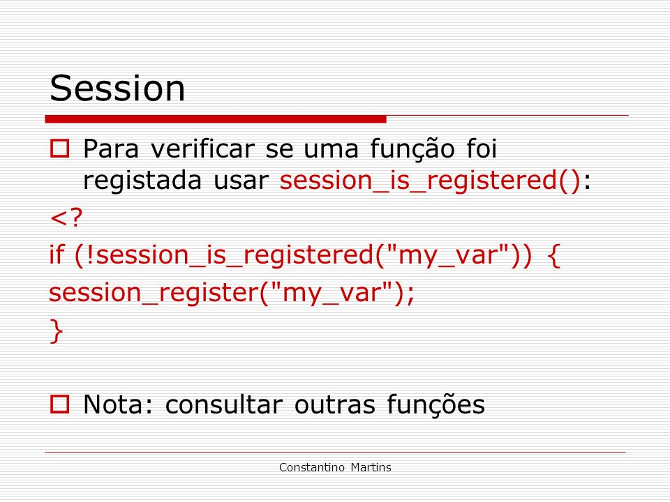 Session Para verificar se uma função foi registada usar session_is_registered(): < if (!session_is_registered( my_var )) {