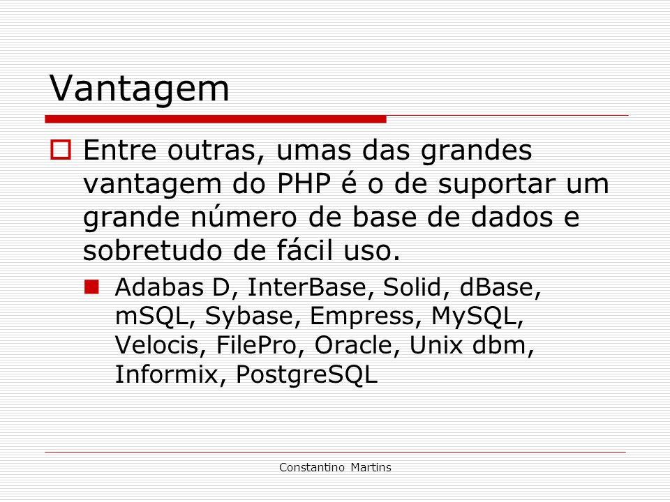 Vantagem Entre outras, umas das grandes vantagem do PHP é o de suportar um grande número de base de dados e sobretudo de fácil uso.