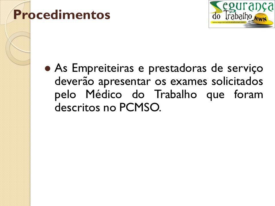 Procedimentos As Empreiteiras e prestadoras de serviço deverão apresentar os exames solicitados pelo Médico do Trabalho que foram descritos no PCMSO.