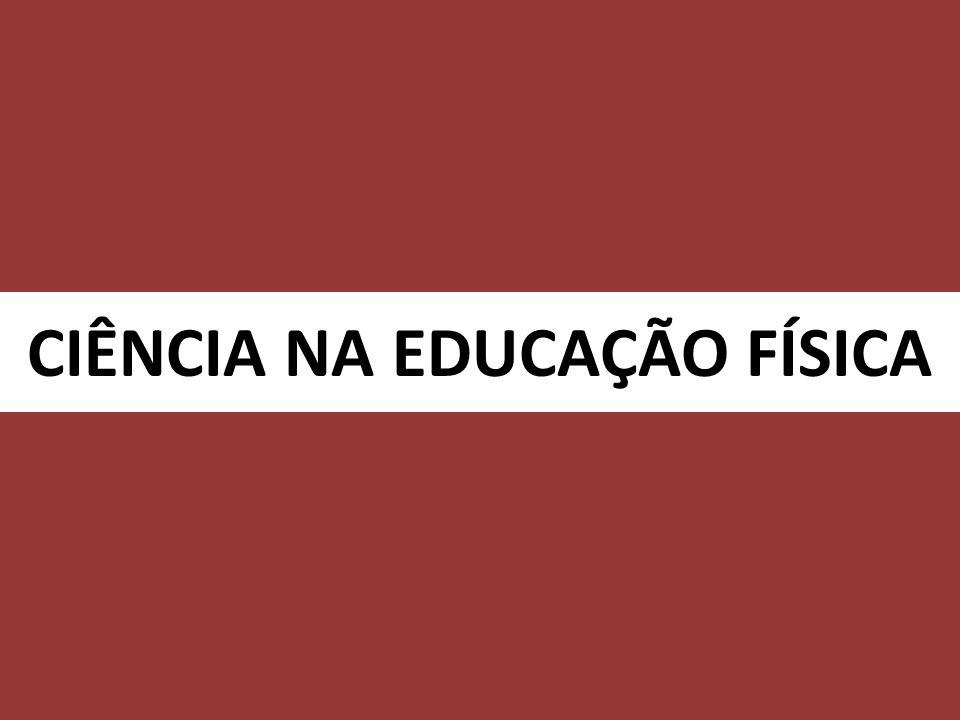 CIÊNCIA NA EDUCAÇÃO FÍSICA