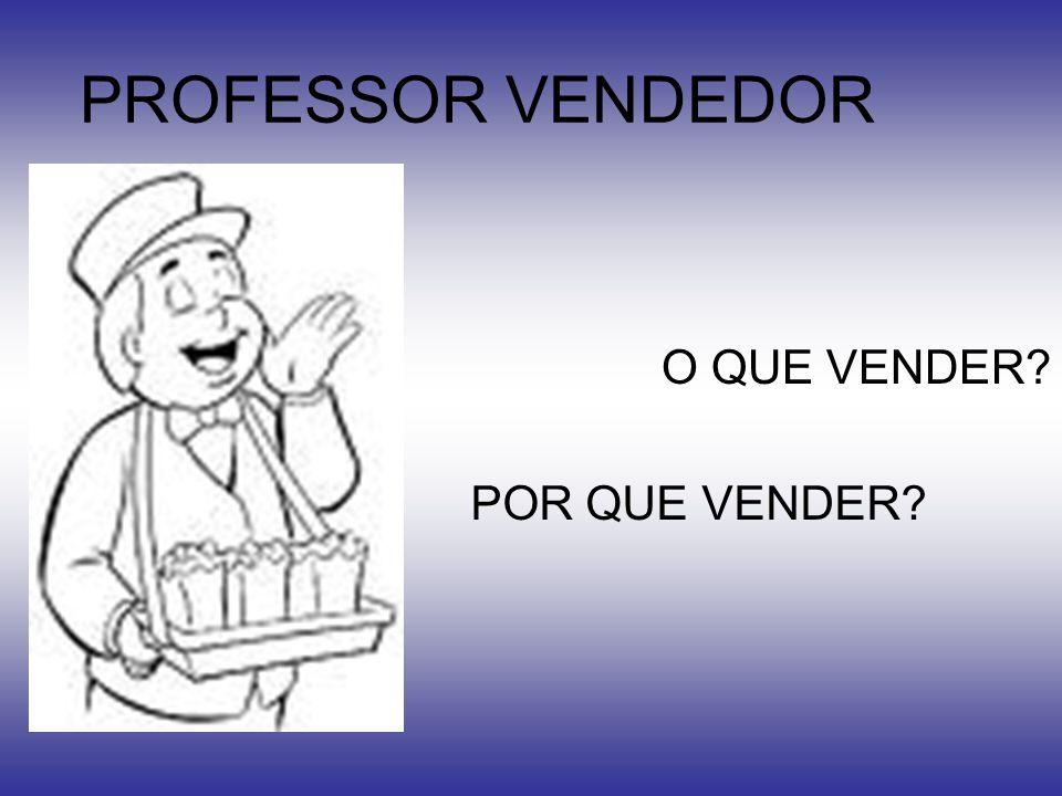 PROFESSOR VENDEDOR O QUE VENDER POR QUE VENDER