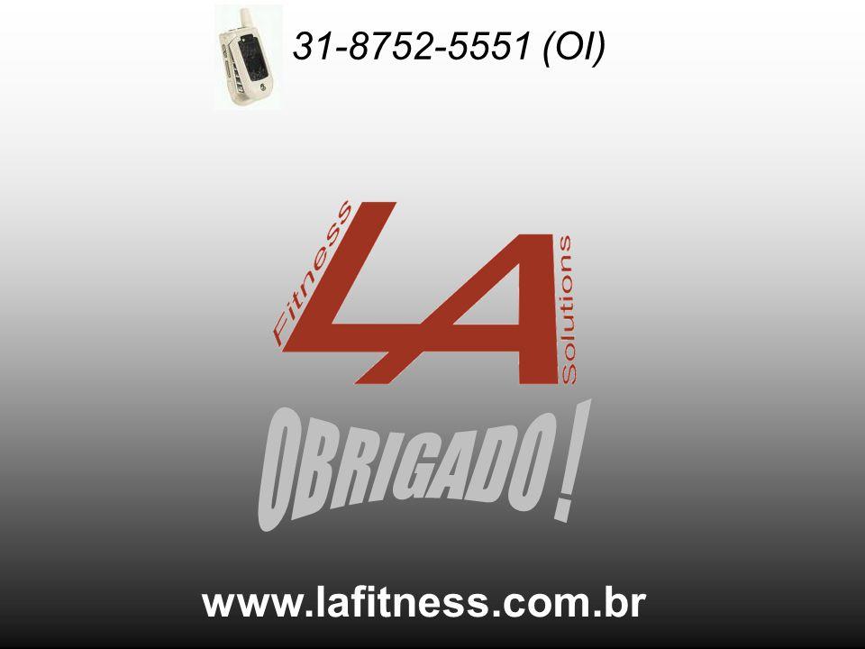 31-8752-5551 (OI) OBRIGADO ! www.lafitness.com.br