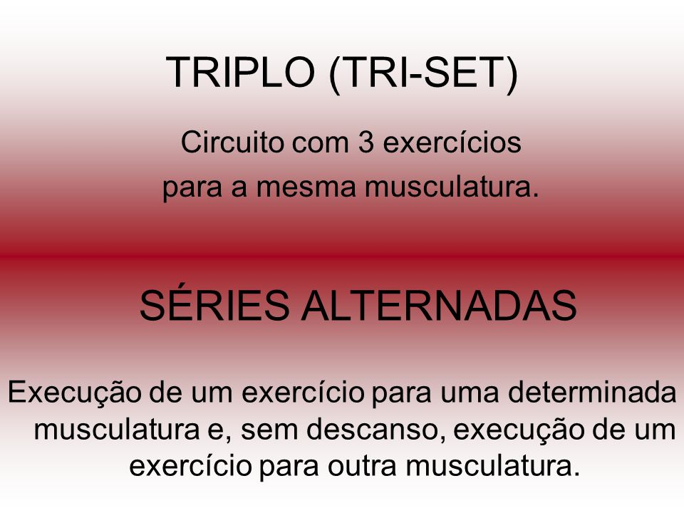 Circuito com 3 exercícios para a mesma musculatura.