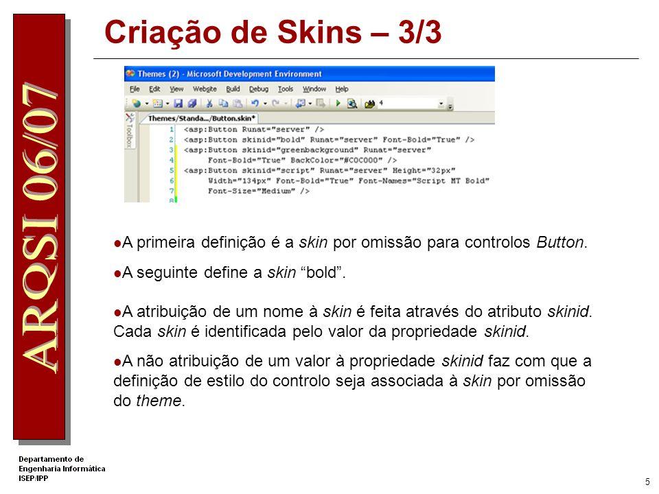 Criação de Skins – 3/3 A primeira definição é a skin por omissão para controlos Button. A seguinte define a skin bold .