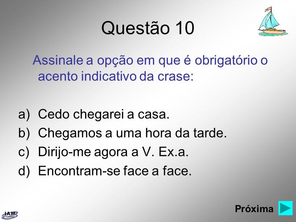 Questão 10 Assinale a opção em que é obrigatório o acento indicativo da crase: Cedo chegarei a casa.