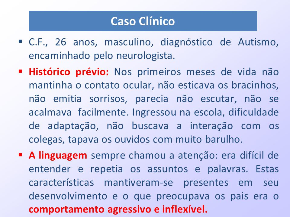 Caso Clínico C.F., 26 anos, masculino, diagnóstico de Autismo, encaminhado pelo neurologista.