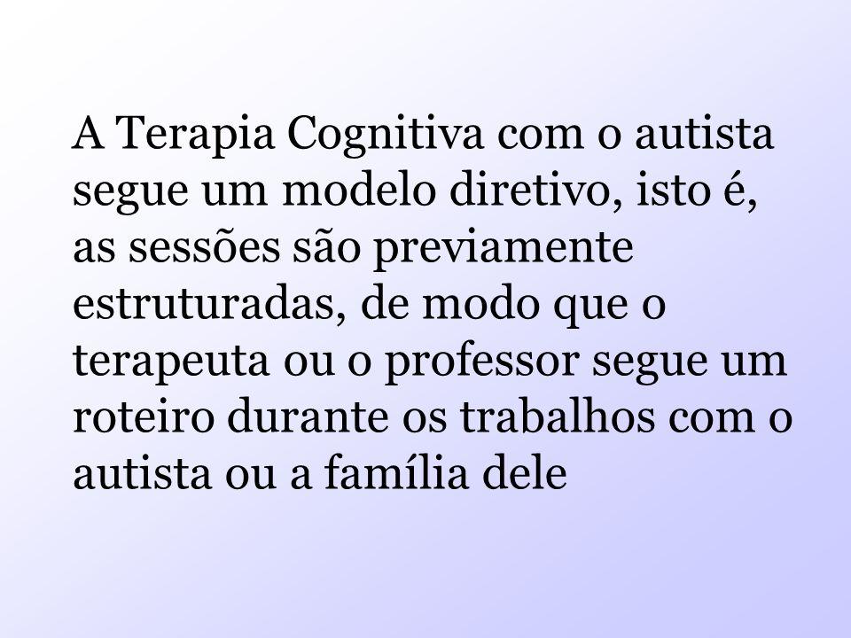 A Terapia Cognitiva com o autista segue um modelo diretivo, isto é, as sessões são previamente estruturadas, de modo que o terapeuta ou o professor segue um roteiro durante os trabalhos com o autista ou a família dele