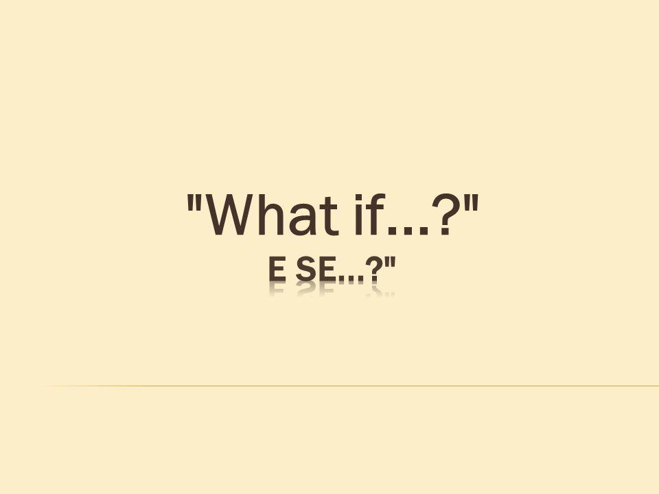 What if... e se...